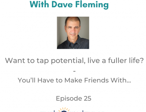 Episode 25 – Lifework – Want to tap potential, life a fuller life? Make Friends With…