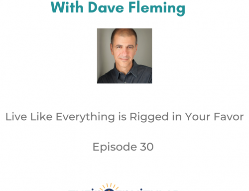 Episode 30 – Live Like Everything Is Rigged In Your Favor