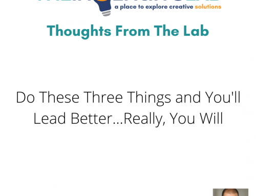 Do These Three Things and You'll Lead Better…Really, You Will