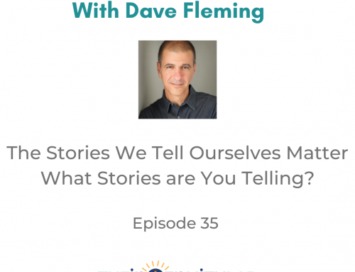 Episode 35 – Lifework Podcast: What Stories are You Telling Yourself