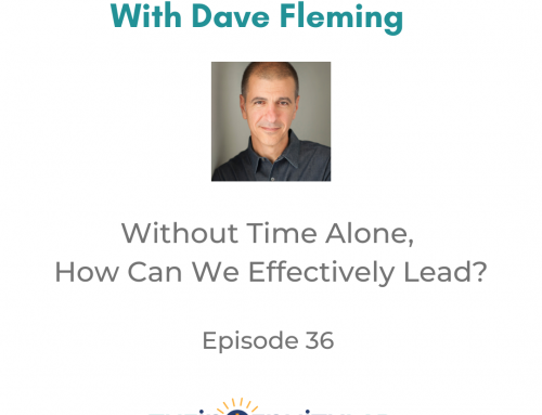 Lifework – Episode 36: Without Time Alone, How Can We Effectively Lead?