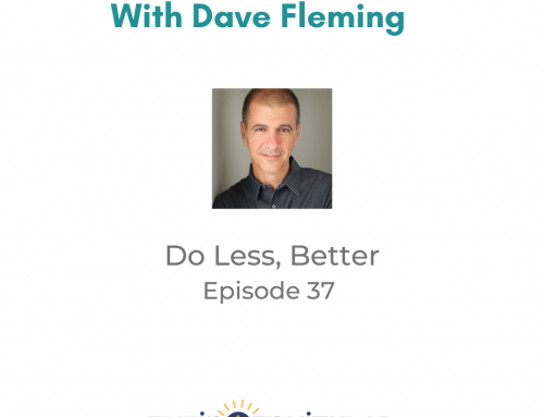 Lifework Podcast – Episode 37 – Do Less, Better