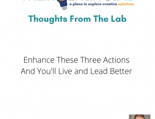 Enhance These Three Actions and You'll Live and Lead Better